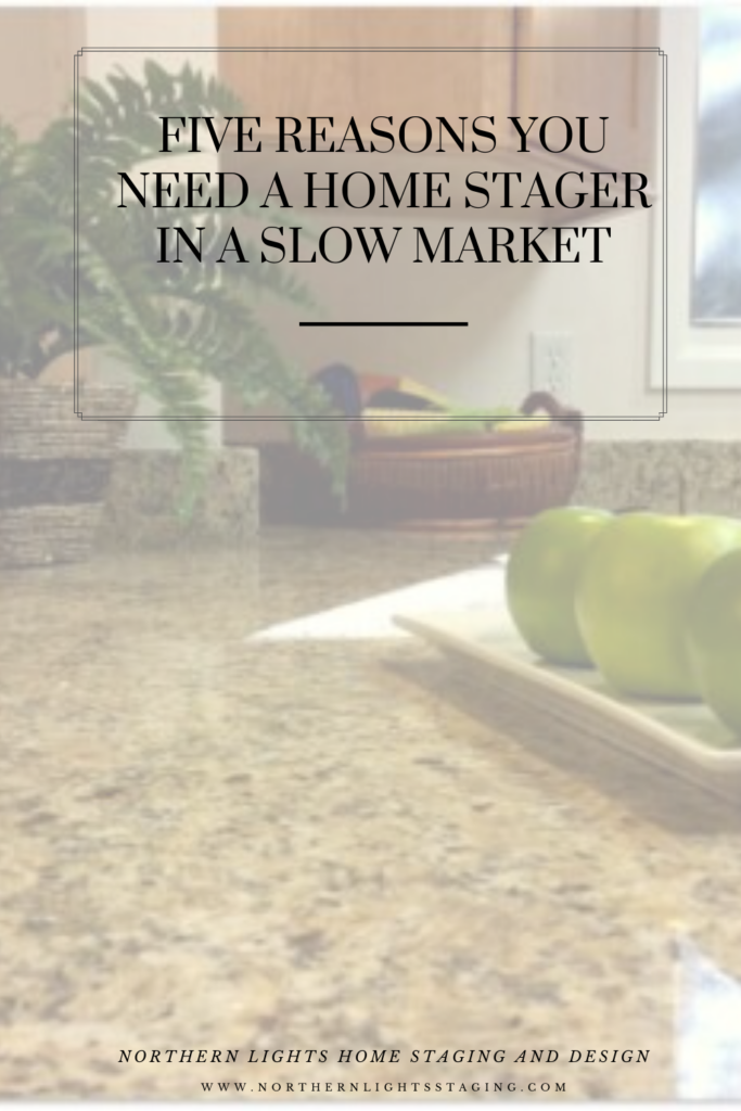 Five reasons you need a home stager in a slow market. Written by Debra Gould for Northern Lights Home Staging and Design.