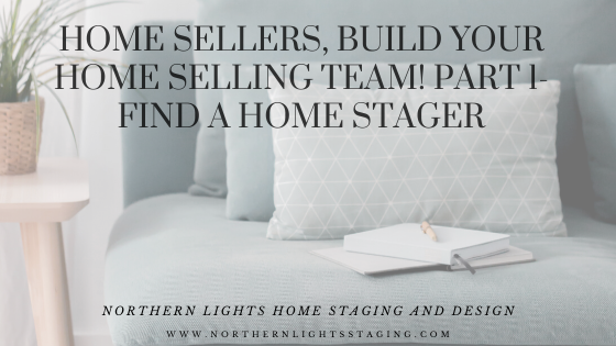Home Sellers, Build Your Home Selling Team! Part 1- Find a Home Stager