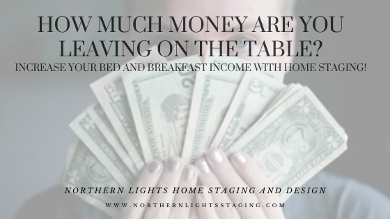 How Much Money are You Leaving on the Table- Increasing your Bed and Breakfast Income with Home Staging.