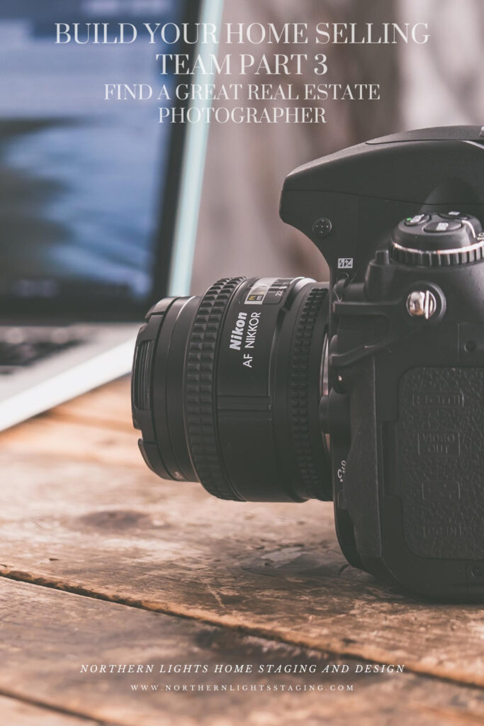 Build Your Home Selling Team- Part 3. How to Find a Great Real Estate Photographer.