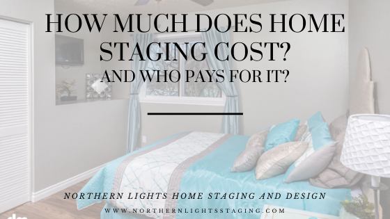 How much does home staging cost and who pays for it? Home Staging by Northern Lights Home Staging and Design