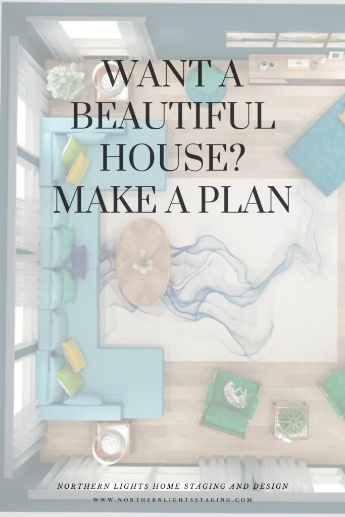 Want a Beautiful House? Make a Plan