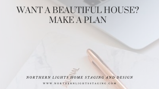 Want a Beautiful House? Make a Plan!
