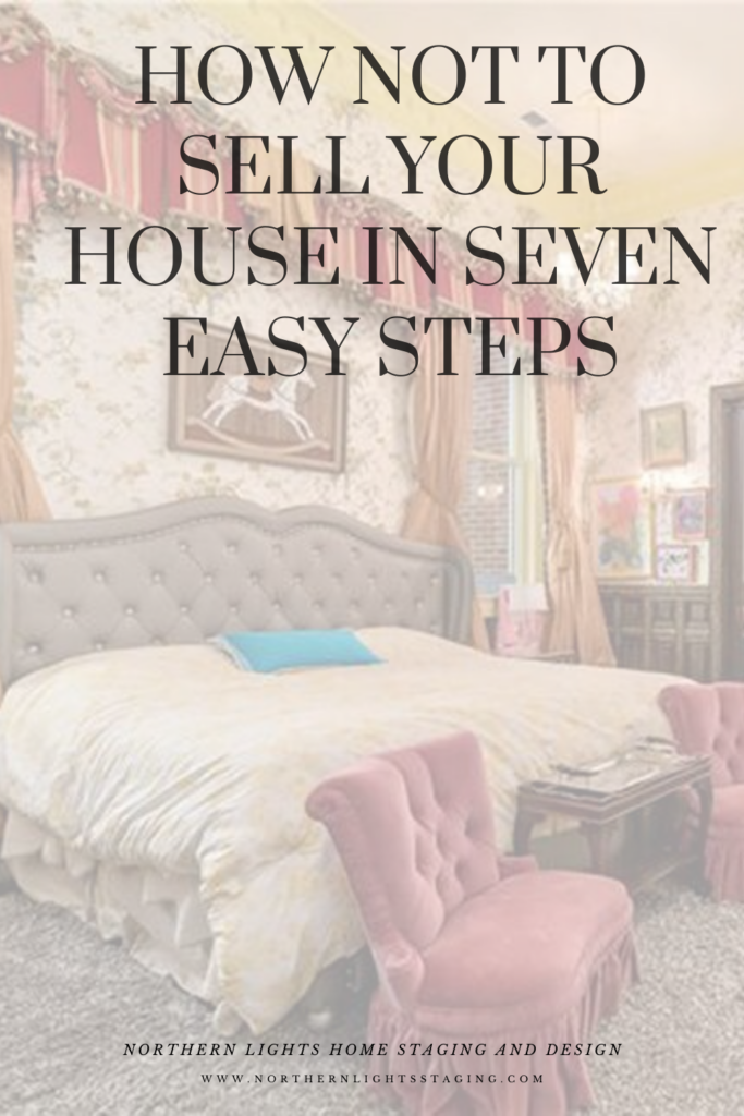 How NOT to Sell Your House in Seven Easy Steps