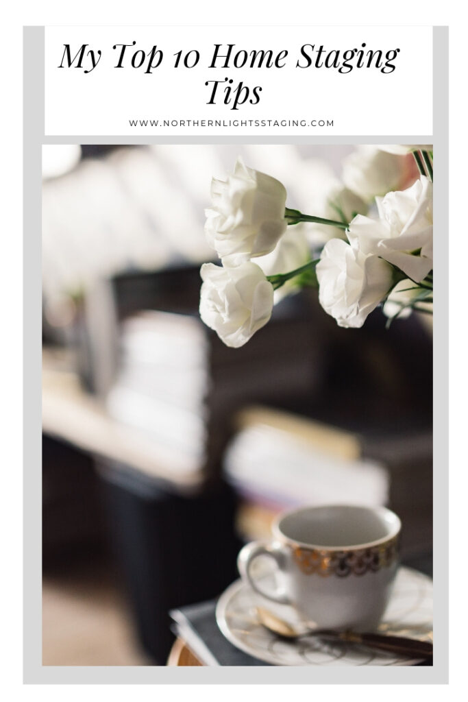 My top ten home staging tips to help you appeal to the greatest possible pool of prospective buyers so you can sell fast and for the price you want.. Northern Lights Home Staging and Design