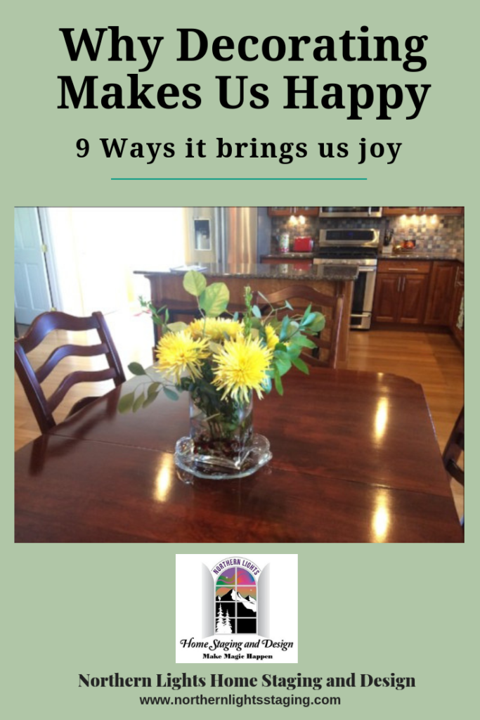 Why Decorating Makes Us Happy. 9 Ways it Brings us Joy. Northern Lights Home Staging and Design. #decorating #decoratingtips #interiordesign #interiordesigntips #onlinedesign #resonstodecorate