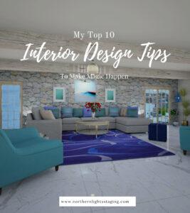 My Top Ten Interior Design Tips by Northern Lights Home Staging and Design. Ten ways to create a sanctuary that your love. #interiordesigntips #decoratingtips #interiordesign #interiordecorating