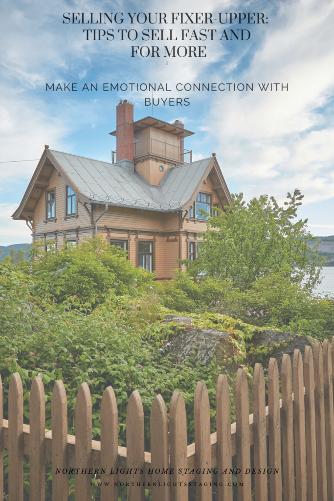 Tips to Selling Your Fixer Upper- Make an Emotional Connection with Buyers