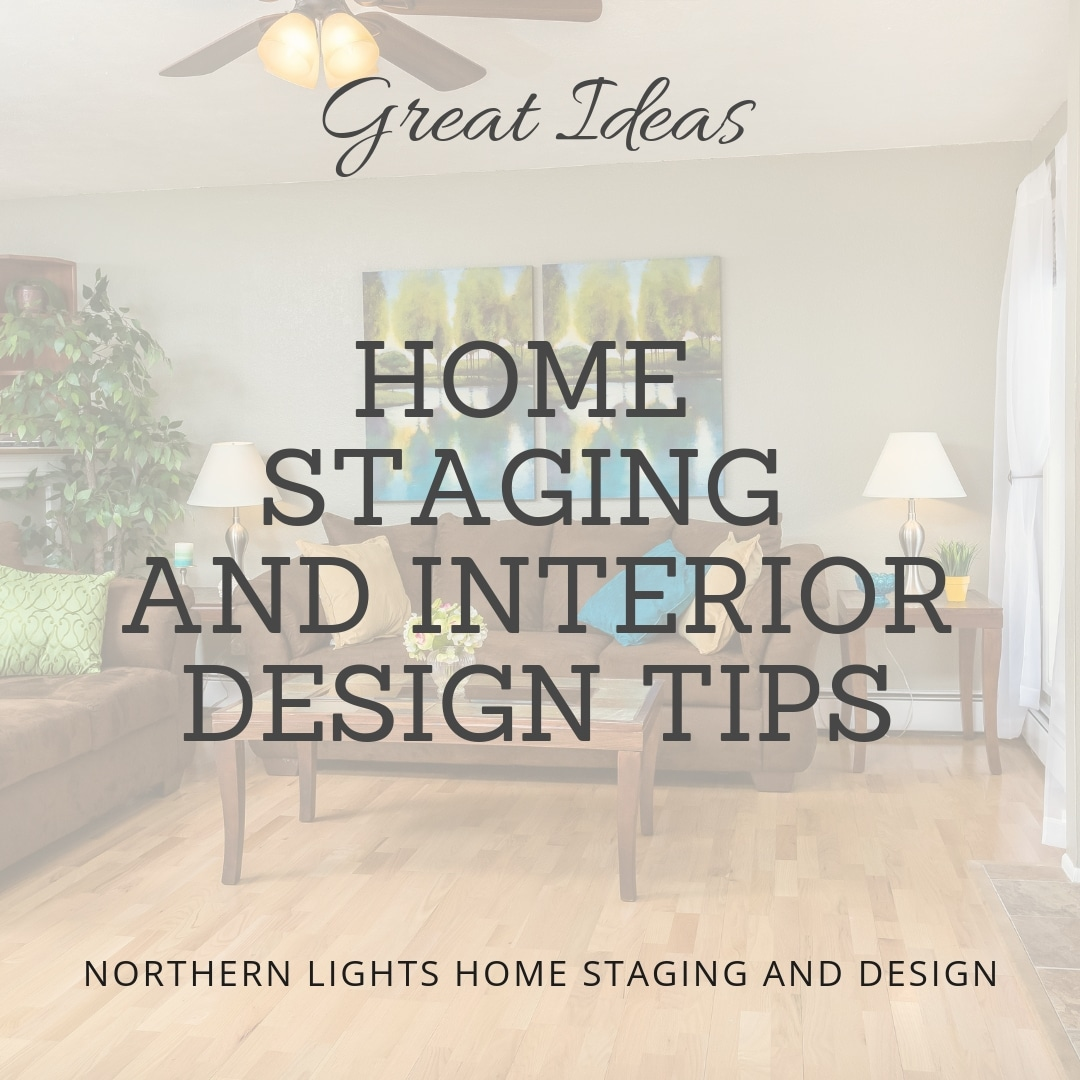 Great ideas and tips from Northern Lights Home Staging and Design and others on implementing your home staging or Interior Design project. #homestaging #homestagingtips #interiordesign #interiordesigntips #homestaginghelp