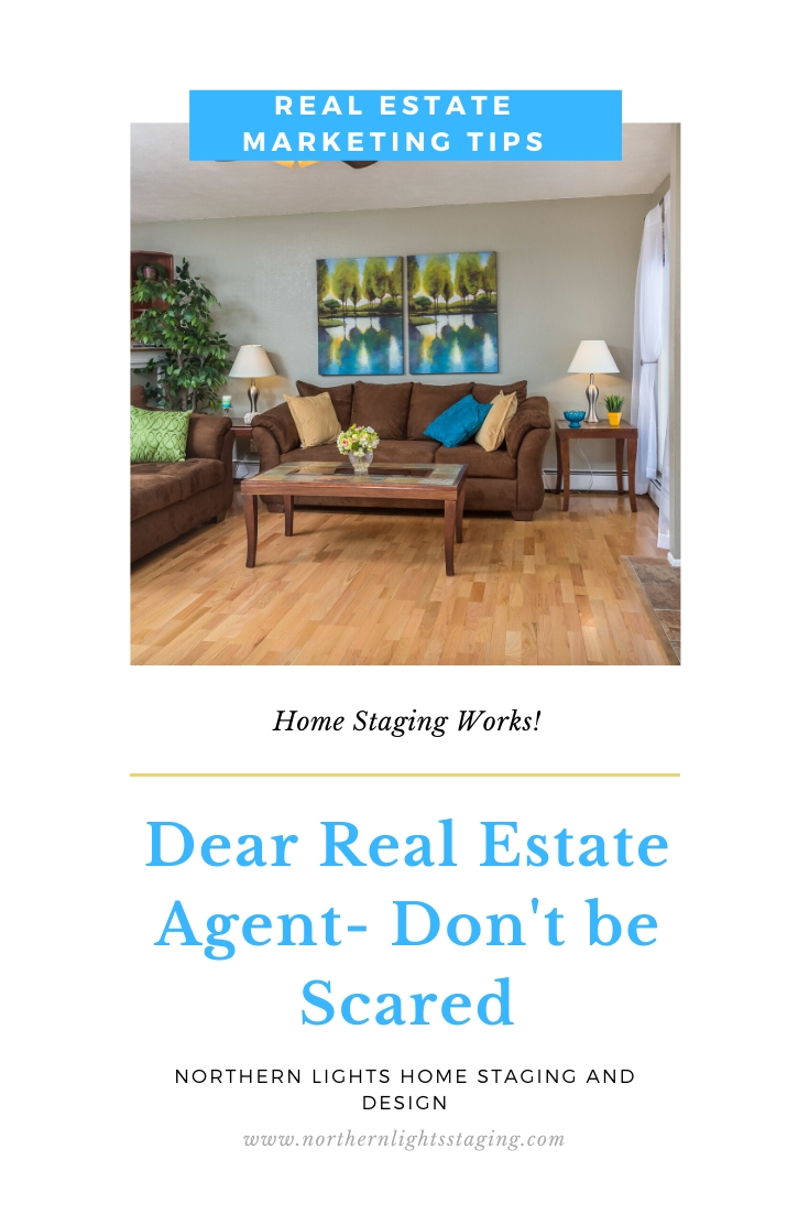 Dear Realtor- Don't be Scared. Are you worried home staging will cost too much, you will offend your client by recommending it,  it will take too long or that it may not work? Consider this. #homestaging #realestatemarketing #staging