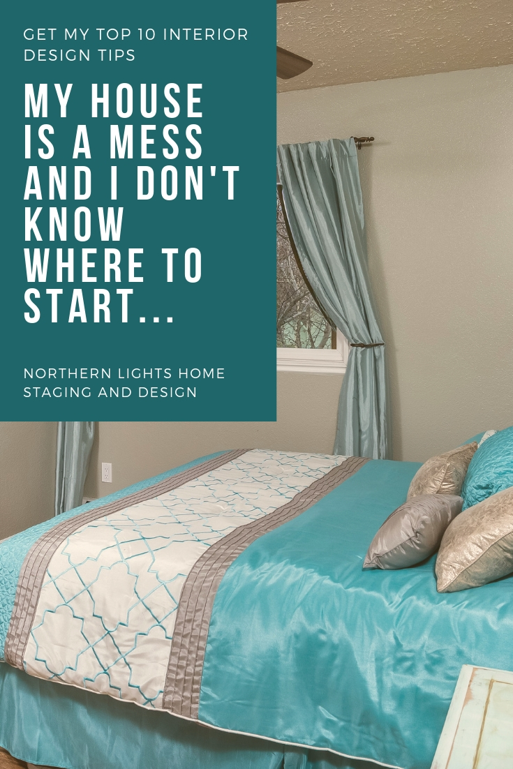 My house is a mess and I don't know where to start. Inspiration and My Top Ten Interior Design Tips by Northern Lights Home Staging and Design #interiordesign #designtips #decoratingtips #nteriordecorating #globaldesign #stylequiz