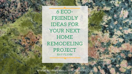6 Eco-Friendly Ideas for Your Next Home Remodeling Project. Written by Ray Flynn for Northern Lights Home Staging and Design. #eco-friendlydesign #sustainabledesign #greendesign #interiordesign #remodeling