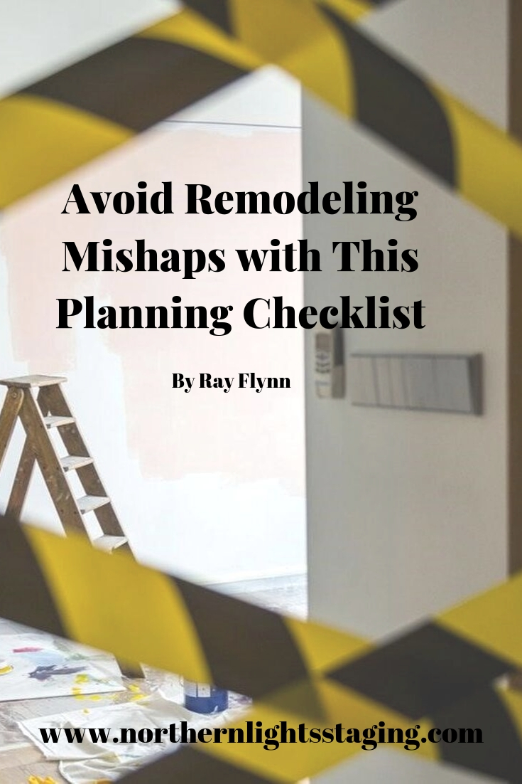 Avoid Remodeling Mishaps with This Planning Checklist by Ray Flynn for Northern Lights Home Staging and Design. #remodeling #home #remodlingtips #interiordesign