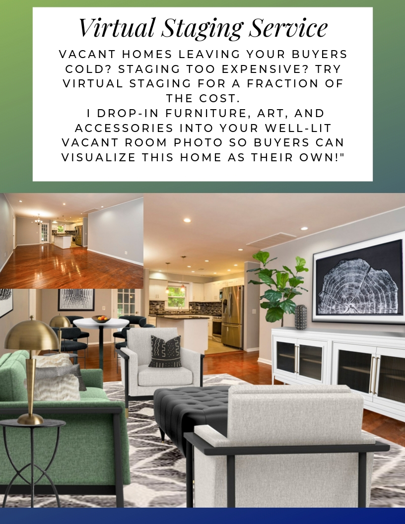 Virtual Staging Service. Vacant homes leaving your buyers cold? Staging too expensive? Try virtual staging for a fraction of the cost. I drop-in furniture, art, and accessories into your well-lit vacant room photo so buyers can visualize this home as their own!""