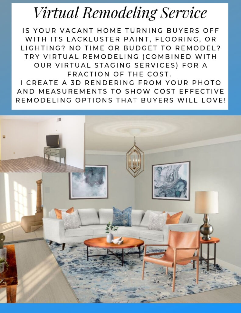 Virtual Remodeling Service.Is your vacant home turning buyers off with its lackluster paint, flooring, or lighting? No time or budget to remodel? Try virtual remodeling (combined with our virtual staging services) for a fraction of the cost. I create a 3D rendering from your photo and measurements to show cost effective remodeling options that buyers will love!