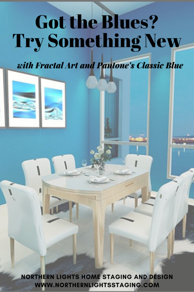 Got the Blues? Try Something New. Unique Fractal Art by Northern Lights Home Staging and Design and Pantone's Classic Blue