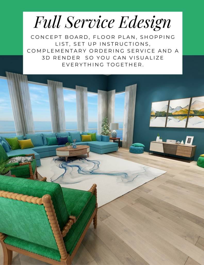 Full Service Edesign. Concept board, floor plan, shopping list, set up instructions, complementary ordering service and a 3D render so you can visualize everything together.