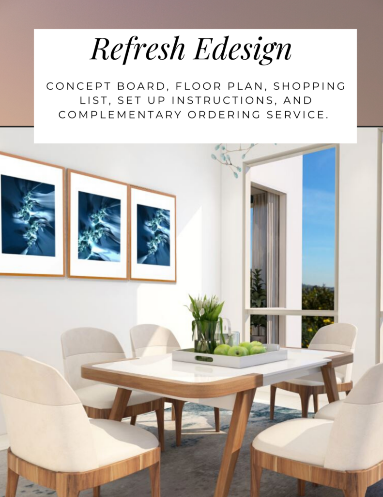 Refresh Edesign. Northern Lights Home Staging and Design. concept BOARD, FLOOR PLAN, SHOPPING LIST, SET UP INSTRUCTIONS, and COMPLEMENTARY ORDERING SERVICE.