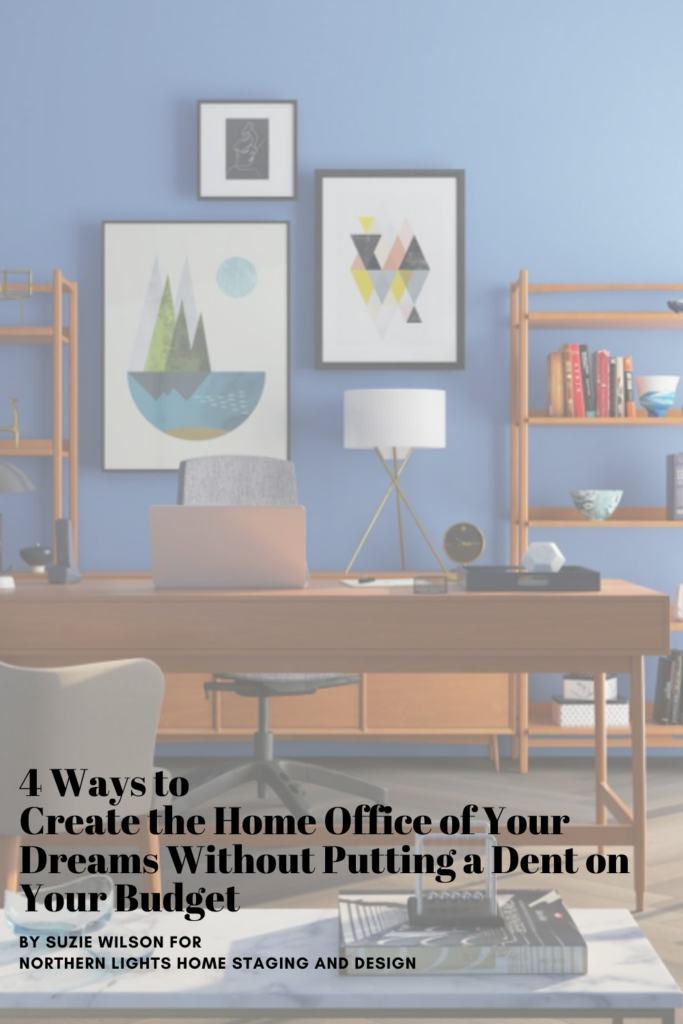 4 Ways to Create the Home Office of Your Dreams Without Putting a Dent on Your Budget. By Suzie Wilson for Northern Lights Home Staging and Design. Photo via Pexels.com
