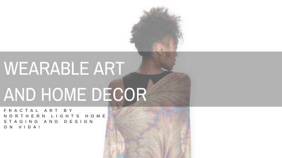 Wearable Art and Home Decor- Celebrate the Masterpiece you Are!