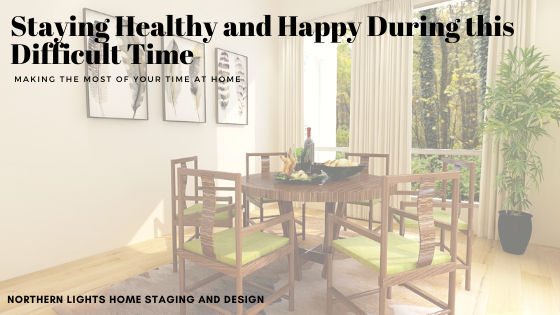 Staying Healthy and Happy During this Difficult Time- Northern Lights Home Staging and Design