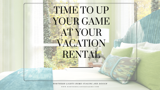 Time to Up Your Game at your Vacation Rental. Bed and Breakfast Edesign by Northern Lights Home Staging and Design.