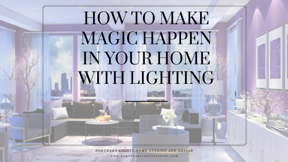 How to Make Magic Happen in Your Home with Lighting