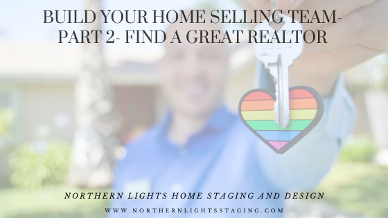 Build your home selling team- Part 2- Find a Great Realtor