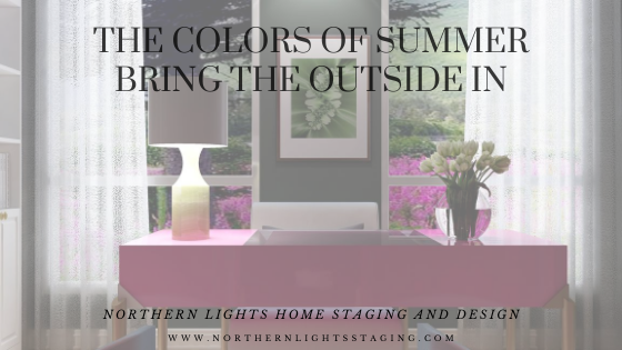 The Colors of Summer- Bring the Outside In. Biophilia and Green Design