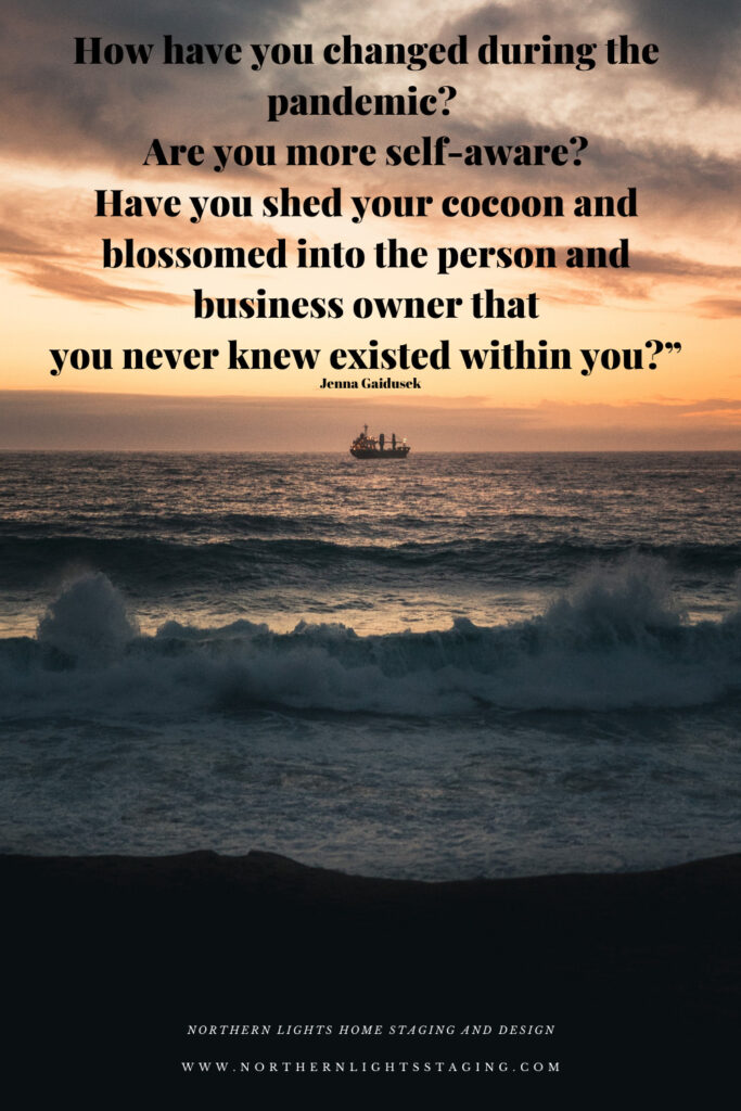 """Today I was asked """"How have you changed since the pandemic began? Are you more self-aware? Have you shed your cocoon and blossomed into the person and business owner that you never knew existed within you?"""" Interesting question. Why yes, I have. How about you? We are all in the same storm but it in different boats."""