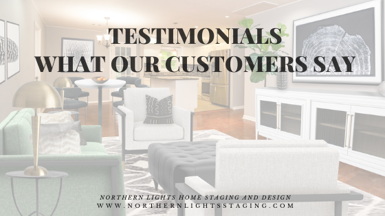 Testimonials- What our Customers Say- Northern Lights Home Staging and Design