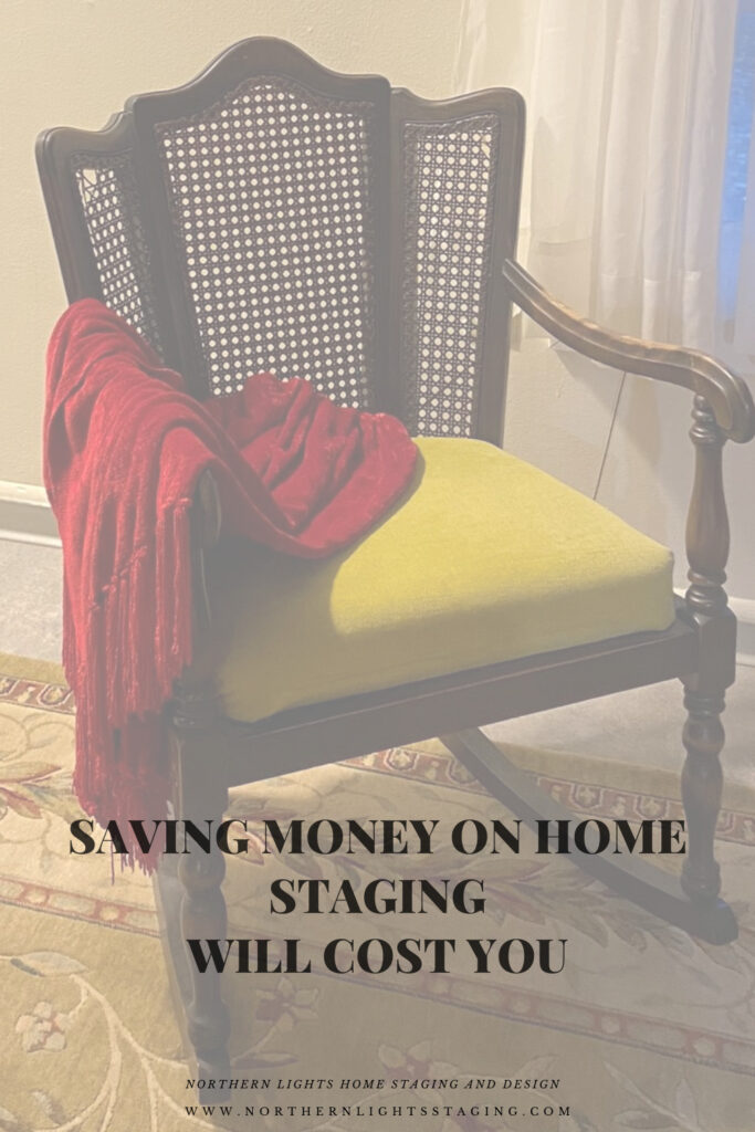 Saving Money on Home Staging will Cost You.