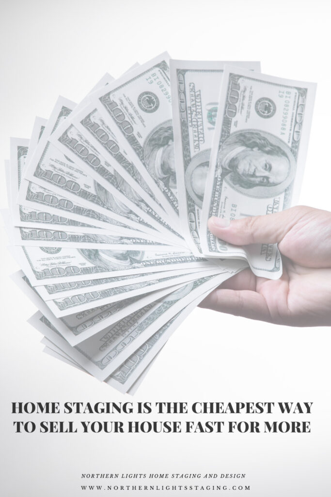 Home Staging is the cheapest way to sell your house fast and for more.