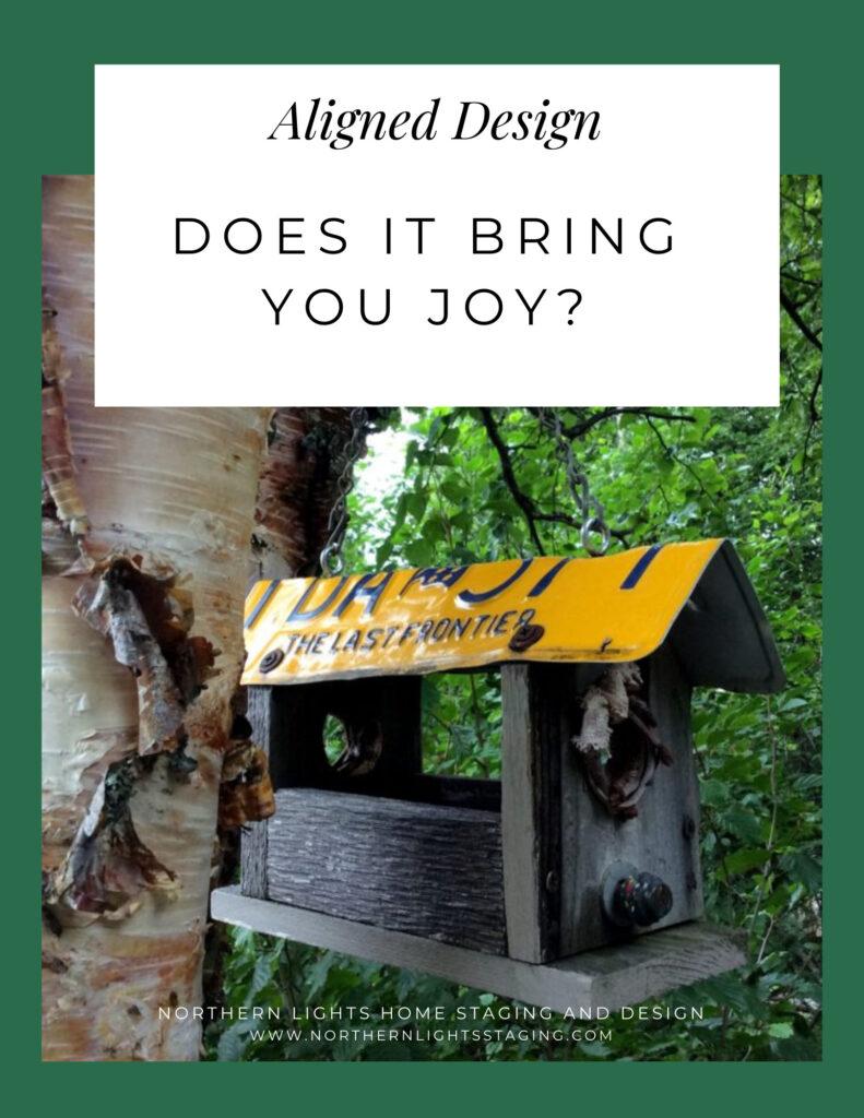 Aligned Design- Does it Bring You Joy?