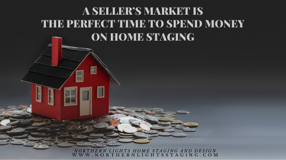 A Seller's Market is the Perfect Time to Spend Money on Home Staging