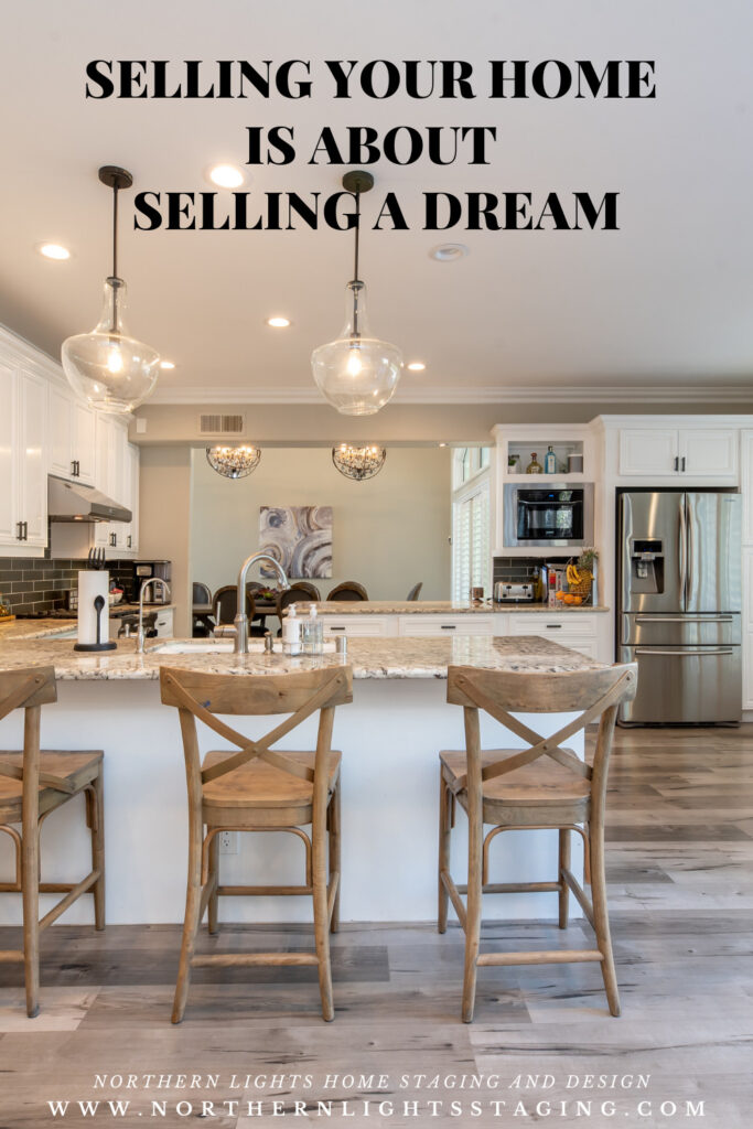 When you sell a home, it is not about the home. It is about the dream of the life that can be lived in that home.