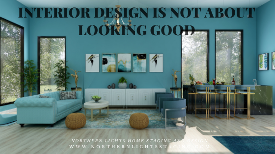 Interior Design Is NOT About Looking Good