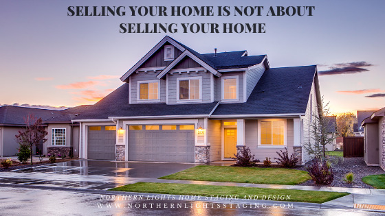 Selling Your Home is not about Selling Your Home