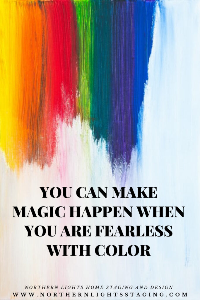 You can Make Magic Happen When You are Fearless with Color