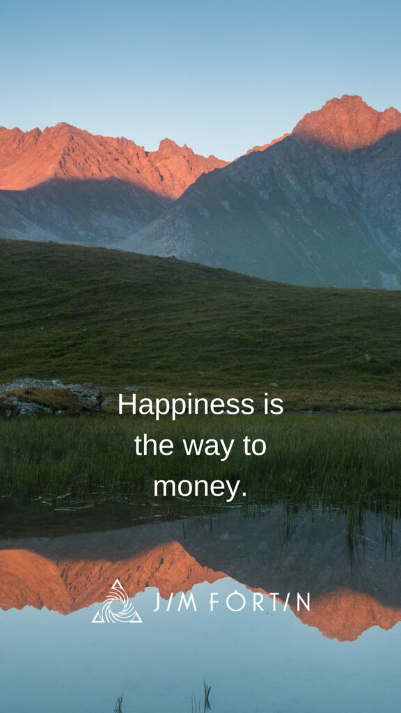 Happiness is the way to money