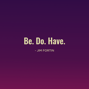 Jim Fortin- BE DO HAVE