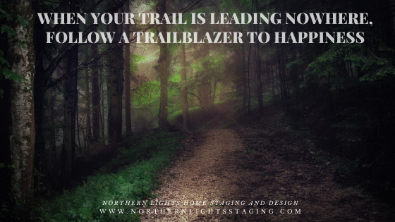When Your Trail is Leading Nowhere, Follow a Trailblazer to Happiness