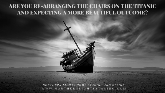 Are you re-arranging the chairs on the titanic and expecting a more beautiful outcome?