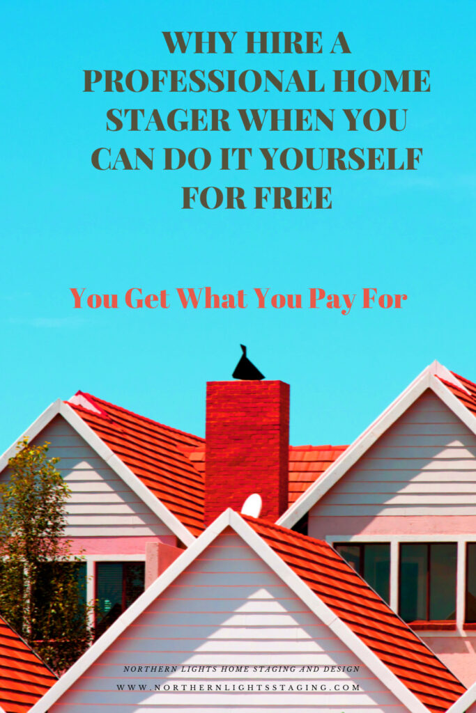 Why Hire a Professional Home Stager When You can Do it Yourself for Free