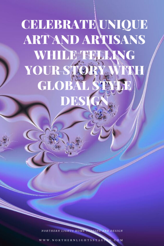 Celebrate Unique Art and Artisans while Telling Your Story with Global Style Design