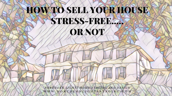How to Sell Your Home Stress Free.....Or Not