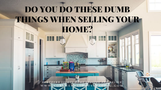 Do You Do These Dumb Things When Selling Your Home?