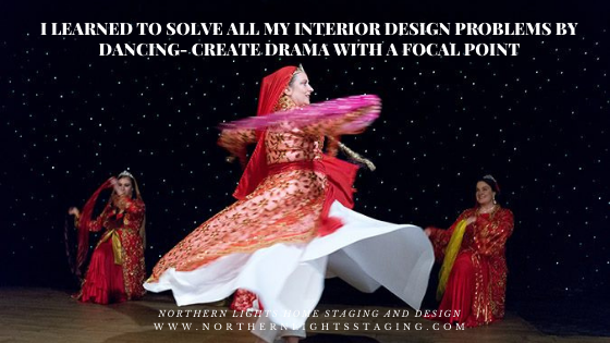 I Learned to Solve all My Interior Design Problems by Dancing- Create Drama with a Focal Point