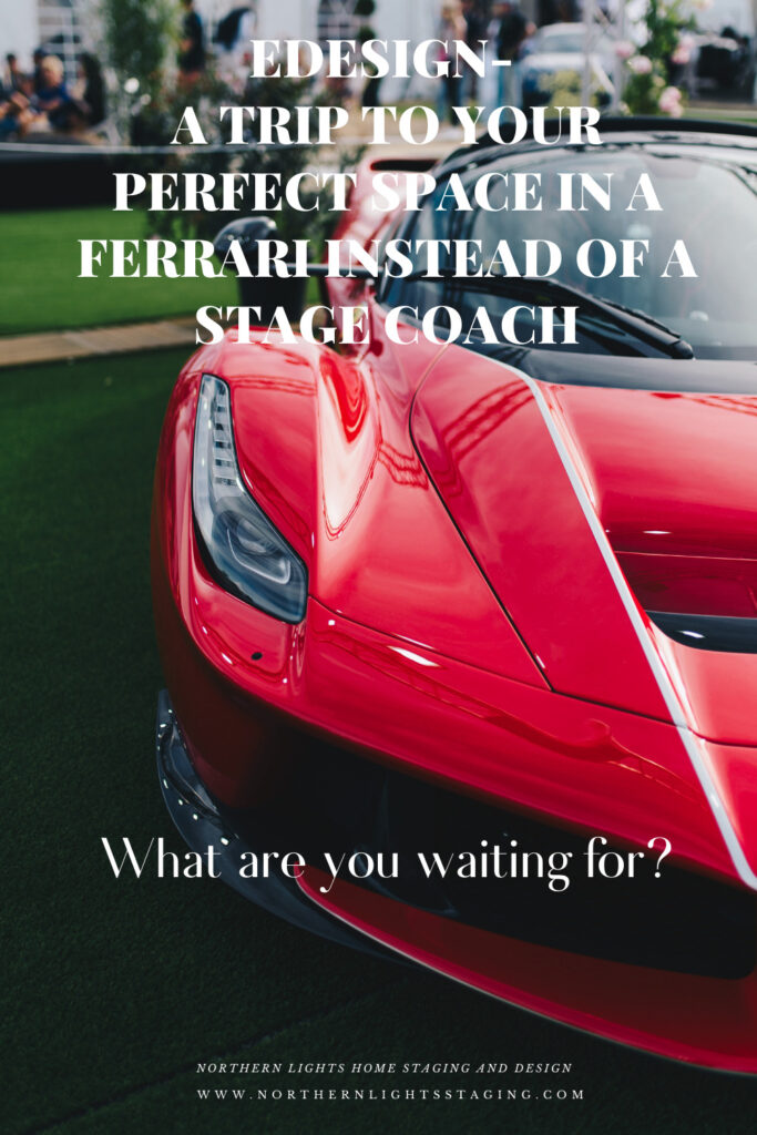 Edesign- A Trip to Your Perfect Space in a Ferrari instead of a Stage Coach
