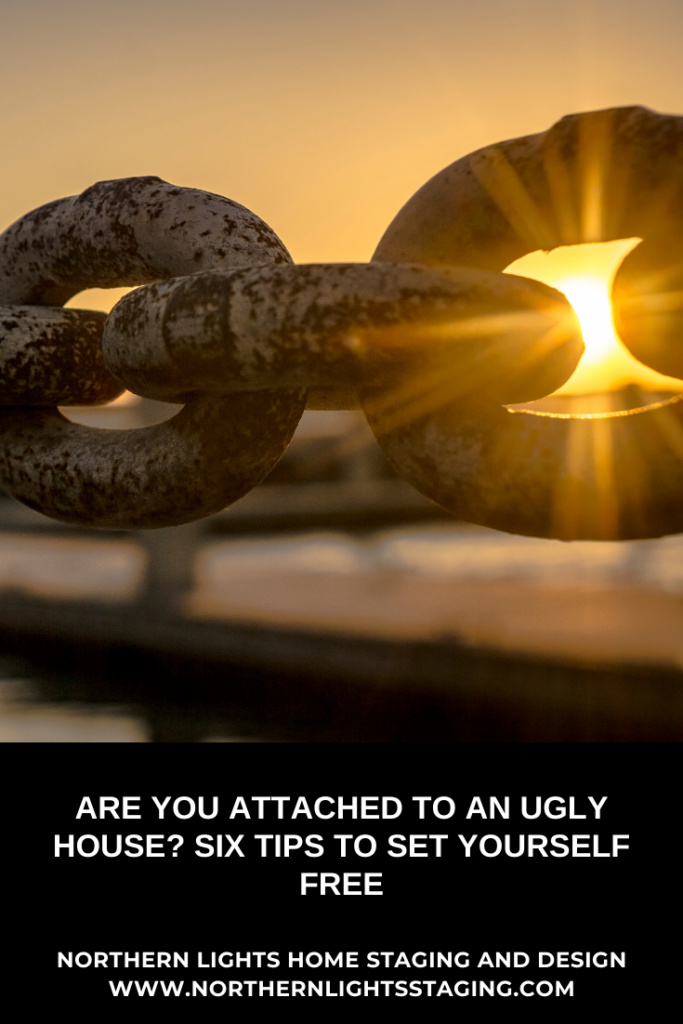 Are You Attached to an Ugly House? Six Tips to Set Yourself Free